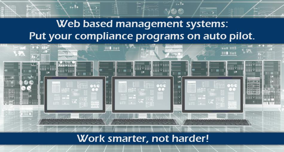 Web based management systems: Put your compliance programs on auto pilot. Work smarter, not harder!